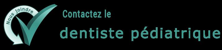 Joindre le dentiste votre dentiste pédiatrique à Montréal